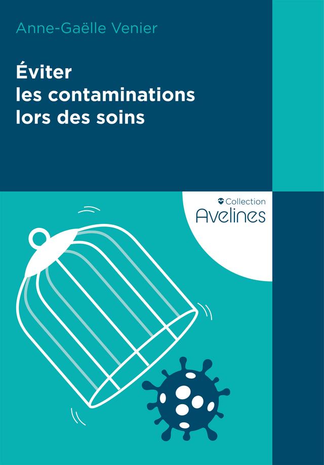 Éviter les contaminations lors des soins - Anne-Gaëlle Venier - Editions Le Coudrier